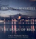 The Dogs of Riga: A Kurt Wallander Mystery (Kurt Wallander Series)