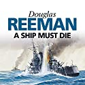 A Ship Must Die Audiobook by Douglas Reeman Narrated by David Rintoul