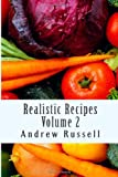 Realistic Recipes - Volume 2, Andrew Russell, 1477602119