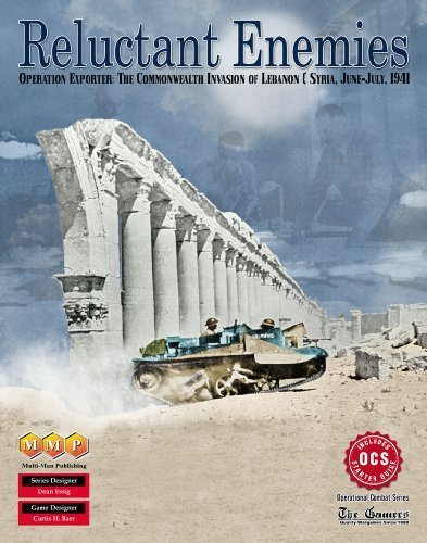 MMP: Reluctant Enemies, Operation Exporter & the Allied Invasion of Lebanon & Syra, 1941
