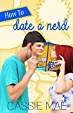 How to Date a Nerd (How To Series) (Volume 1)