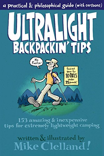 Ultralight Backpackin' Tips: 153 Amazing & Inexpensive Tips for Extremely Lightweight Camping (Calories Food Pack)