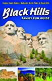 Black Hills Family Fun Guide: Explore South Dakota's Badlands, Devils Tower & Black Hills
