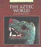 The Aztec World, Elizabeth H. Boone, 0895990407