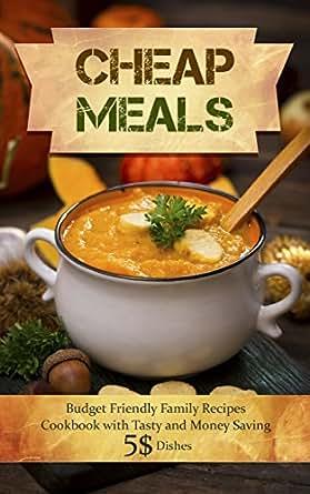 Amazon.com: Cheap Meals: Budget Friendly Family Recipes