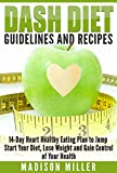 DASH DIET: Guidelines and Recipes: 14-Day Heart Healthy Eating Plan to Jump Start Your Diet, Lose Weight and Gain Control of Your Health