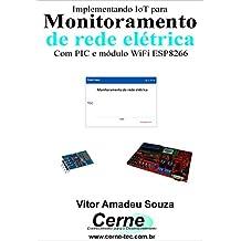 IoT aplicado a  Monitoramento de rede elétrica Com PIC e módulo WiFi ESP8266
