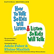 How to Talk So Kids Will Listen & Listen So Kids Will Talk Audiobook by Adele Faber, Elaine Mazlish Narrated by Susan Bennett