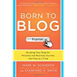 Born to Blog: Building Your Blog for Personal and Business Success One Post at a Time (Marketing/Sales/Advertising...