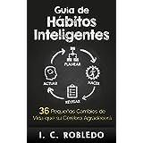 Guía de Hábitos Inteligentes: 36 Pequeños Cambios de Vida que su Cerebro Agradecerá (Spanish Edition)
