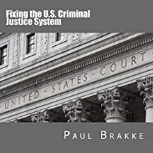 Fixing the US Criminal Justice System Audiobook by Paul Brakke Narrated by Doug Cooper