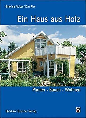 Ein Haus aus Holz: Planen, Bauen, Wohnen: Amazon.de: Gabriele Walter ...