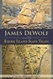 James DeWolf and the Rhode Island Slave Trade