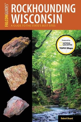 - Rockhounding Wisconsin: A Guide to the State's Best Sites (Rockhounding Series)