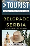 Greater Than a Tourist ?€? Belgrade Serbia: 50 Travel Tips from a Local [7/8/2017] Robert Tozer