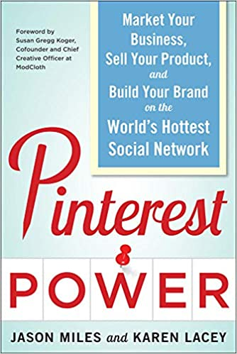 Pinterest Power Market Your Business Sell Your Product And Build Your Brand On The World S Hottest Social Network Jason G Miles Lacey Karen 9780071805568 Books
