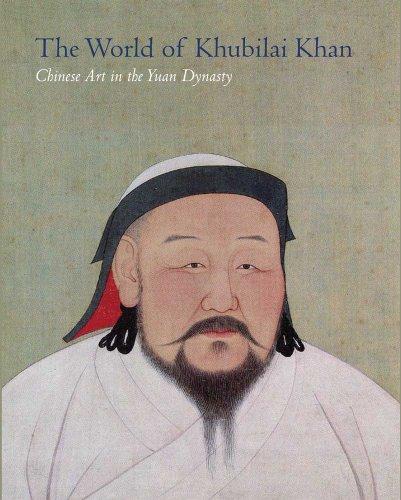 The World of Khubilai Khan: Chinese Art in the Yuan Dynasty