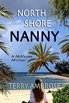 North Shore Nanny: A McKenna Mystery (Trouble in Paradise Book 6) by [Ambrose, Terry]
