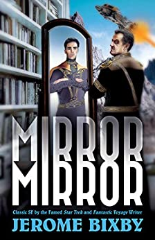 Mirror, Mirror: Classic SF Stories by the Star Trek and Fantastic Voyage Author by [Bixby, Jerome]