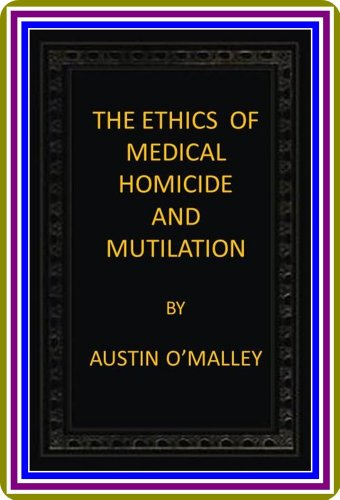 The Ethics of Medical Homicide and Mutilation