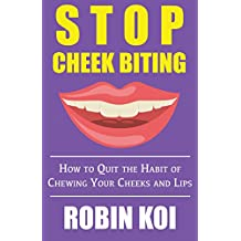 Stop Cheek Biting: How to Quit the Habit of Chewing Your Inner Cheeks and Lips