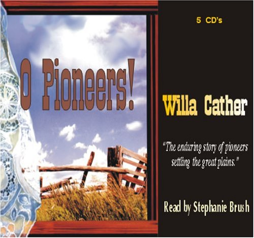 O Pioneers! by Willa Cather from Books In Motion.com