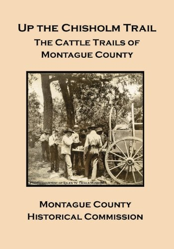 Up the Chisholm Trail: The Cattle Trails of Montague County