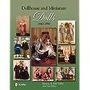 Dollhouse & Miniature Dolls: 1840 to 1990