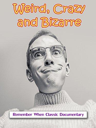 Weird, Crazy and Bizarre
