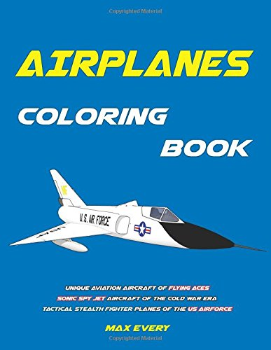 Sonic Airplane - Airplanes Coloring Book: Unique aviation aircraft of Flying Aces, sonic spy jet aircraft of the Cold War era, tactical stealth fighter planes of the US Airforce