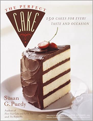 The Perfect Cake Susan G Purdy 9780767905374 Amazon Books