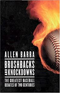 Brushbacks and Knockdowns: The Greatest Baseball Debates of Two Centuries from Thomas Dunne Books