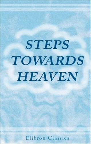 Steps towards Heaven: A New Series of Twelve Practical and Entertaining Tracts pdf epub