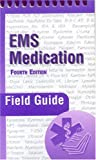 EMS Medication Field Guide, Peter A. Dillman, 0763734241