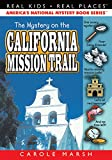 Search : The Mystery on the California Mission Trail (Real Kids, Real Places) (Real Kids! Real Places! (Paperback))