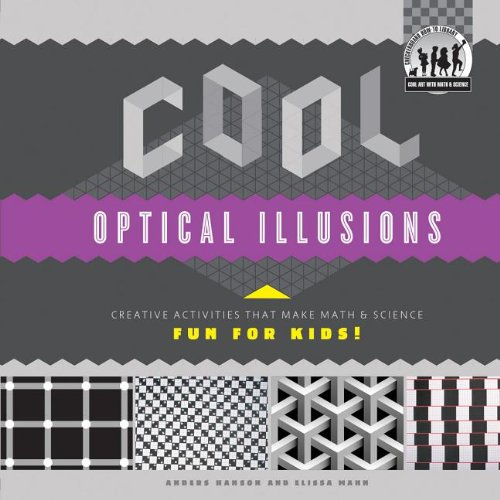 Cool Optical Illusions: Creative Activities That Make Math & Science Fun for Kids! (Cool Art With Math & Science)