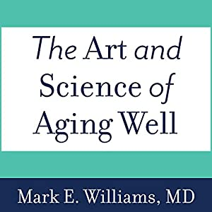 The Art and Science of Aging Well Audiobook