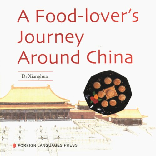 A Food-Lover's Journey Around China by Foreign Language Press