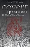 img - for Covert Operations: The Medieval Uses of Secrecy (The Middle Ages Series) book / textbook / text book