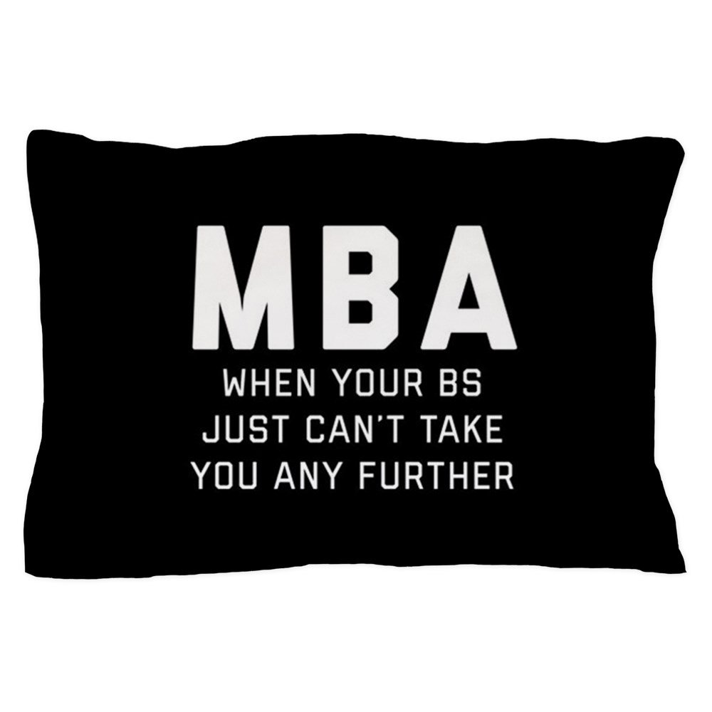 CafePress - MBA When Your BS Just Can't Take You A - Standard Size Pillow Case, 20''x30'' Pillow Cover, Unique Pillow Slip