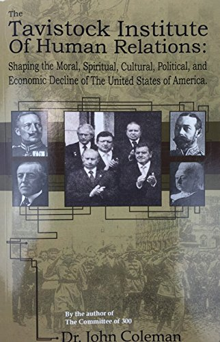 THE TAVISTOCK INSTITUTE OF HUMAN RELATIONS Shaping the Moral, Spiritual, Cultural, and Political and Economic Decline of the United States of America (The Conspirators Hierarchy The Committee Of 300)