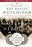 img - for American Heroines: The Spirited Women Who Shaped Our Country book / textbook / text book