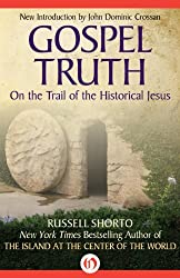 Gospel Truth: On the Trail of the Historical Jesus