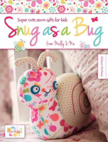 Snug as a Bug: Super Cute Sewn Gifts for Kids from Melly & Me -