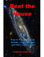 Beat the House: 16 Ways to Win at Blackjack, Roulette, Craps, Baccarat, and Other Casino Games