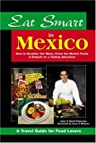 Eat Smart in Mexico, Joan Peterson and David Peterson, 0964116847