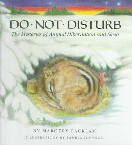 Do Not Disturb: The Mysteries of Animal Hibernation and Sleep: Margery Facklam, Pamela Johnson: 9780316273794: Amazon.com: Books