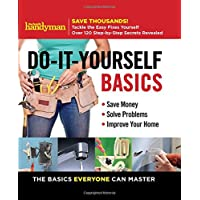 Family Handyman Do-It-Yourself Basics, 1: Save Money, Solve Problems, Improve Your Home
