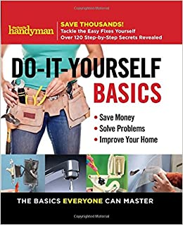 Family handyman do it yourself basics save money solve problems family handyman do it yourself basics save money solve problems improve your home editors of family handyman 9781621453536 amazon books solutioingenieria Image collections