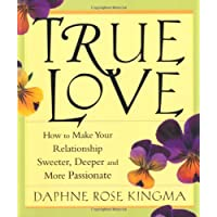 True Love: How to Make Your Relationship Sweeter, Deeper, and More Passionate: How to Make Your Relationships Sweeter, Deeper and More Passionate